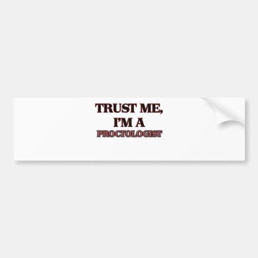 Trust Me I'm A PROCTOLOGIST Bumper Sticker