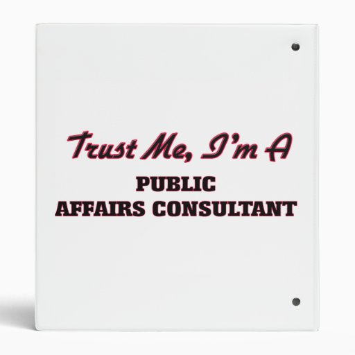 Trust me I'm a Public Affairs Consultant 3 Ring Binder