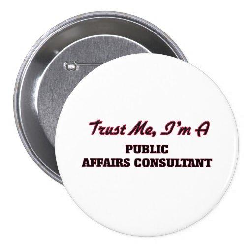 Trust me I'm a Public Affairs Consultant Pinback Buttons