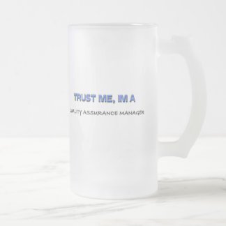 Trust Me I'm a Quality Assurance Manager Frosted Glass Mug