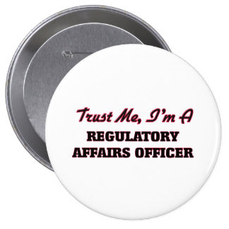 Trust me I'm a Regulatory Affairs Officer 4 Inch Round Button