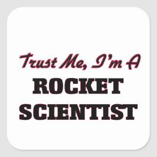 Trust me I'm a Rocket Scientist Square Sticker
