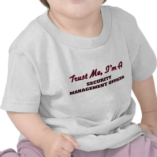 Trust me I'm a Security Management Officer T-shirts