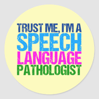 Trust Me, I'm a Speech Language Pathologist Classic Round Sticker