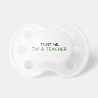 Trust Me, I'm A Teacher Pacifiers