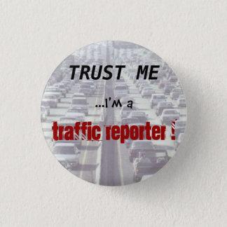 Trust me ...I'm a Traffic Reporter! 1 Inch Round Button
