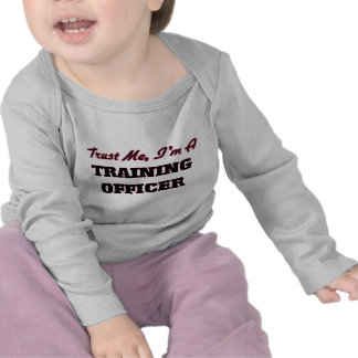 Trust me I'm a Training Officer T Shirts