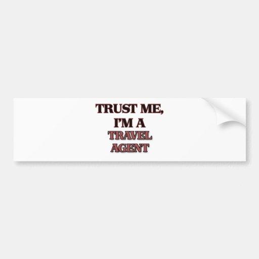 Trust Me I'm A TRAVEL AGENT Bumper Stickers
