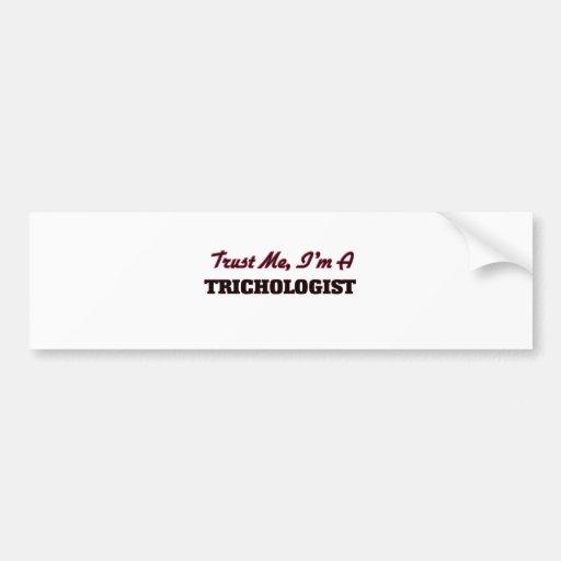 Trust me I'm a Trichologist Bumper Sticker