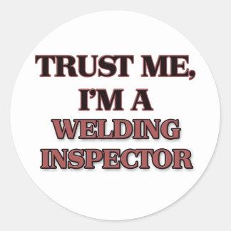 Trust Me I'm A WELDING INSPECTOR Classic Round Sticker