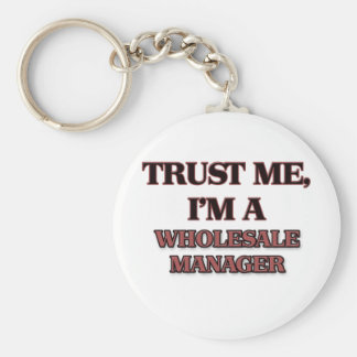 Trust Me I'm A WHOLESALE MANAGER Key Chains