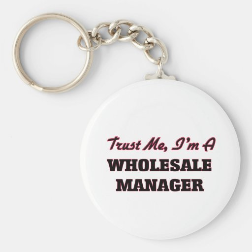 Trust me I'm a Wholesale Manager Keychains