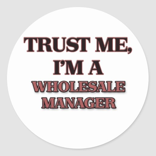 Trust Me I'm A WHOLESALE MANAGER Sticker