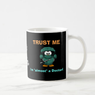 Trust Me, I'm Almost a Doctor Coffee Mug