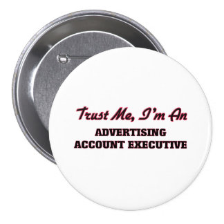 Trust me I'm an Advertising Account Executive Button