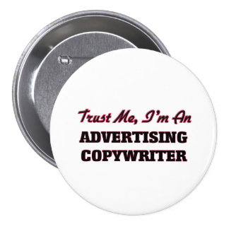 Trust me I'm an Advertising Copywriter 3 Inch Round Button