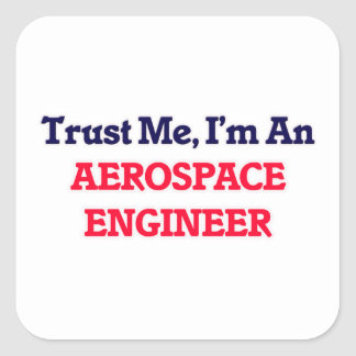 Trust me, I'm an Aerospace Engineer Square Sticker
