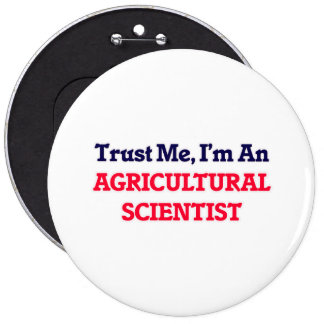 Trust me, I'm an Agricultural Scientist 6 Inch Round Button