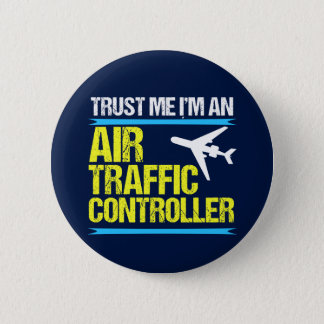 Trust Me I'm an Air Traffic Controller 2 Inch Round Button