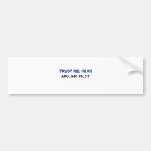 Trust Me I'm an Airline Pilot Bumper Sticker
