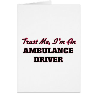 Trust me I'm an Ambulance Driver Greeting Card