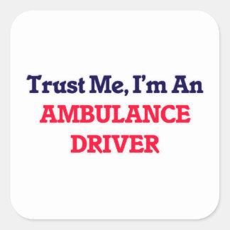 Trust me, I'm an Ambulance Driver Square Sticker