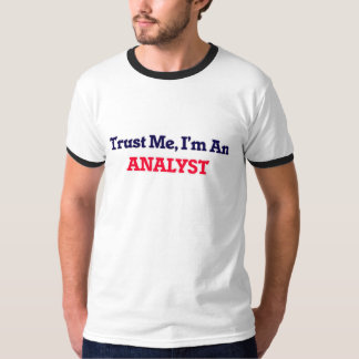 Trust me, I'm an Analyst T-Shirt