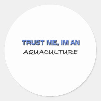 Trust Me I'm an Aquaculture Classic Round Sticker