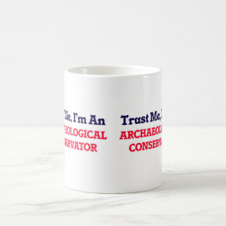 Trust me, I'm an Archaeological Conservator Coffee Mug