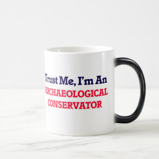 Trust me, I'm an Archaeological Conservator Magic Mug