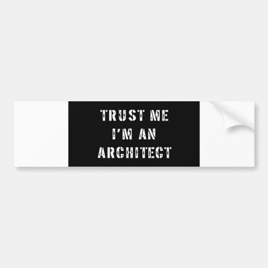Trust Me I'm an Architect Bumper Sticker