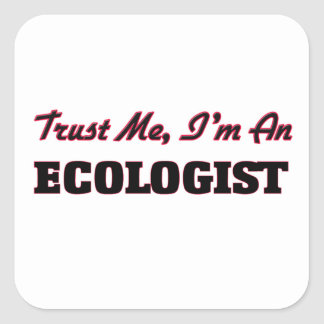 Trust me I'm an Ecologist Square Sticker