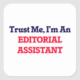 Trust me, I'm an Editorial Assistant Square Sticker