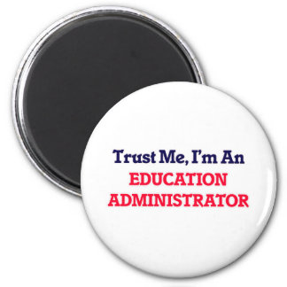 Trust me, I'm an Education Administrator 2 Inch Round Magnet