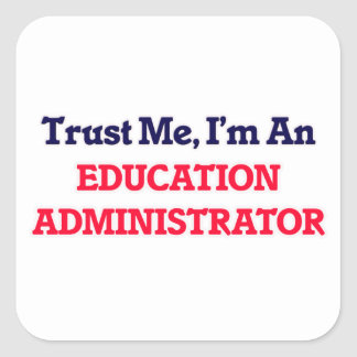 Trust me, I'm an Education Administrator Square Sticker
