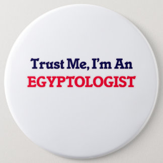 Trust me, I'm an Egyptologist 6 Inch Round Button