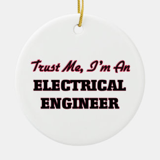 Trust me I'm an Electrical Engineer Ceramic Ornament