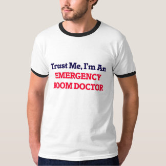 Trust me, I'm an Emergency Room Doctor Shirts