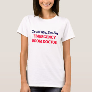 Trust me, I'm an Emergency Room Doctor T-Shirt
