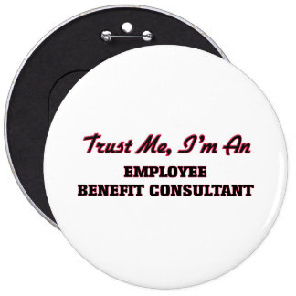 Trust me I'm an Employee Benefit Consultant 6 Inch Round Button