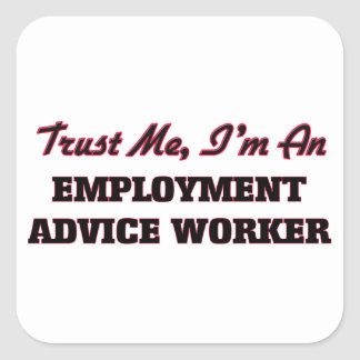 Trust me I'm an Employment Advice Worker Square Stickers