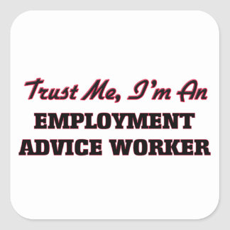 Trust me I'm an Employment Advice Worker Square Sticker