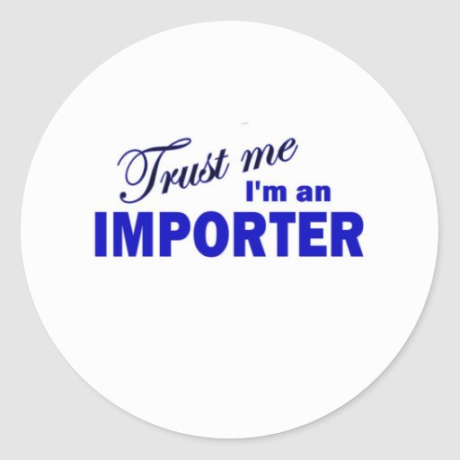 Trust Me I'm an Importer Stickers