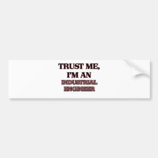 Trust Me I'm an Industrial Engineer Bumper Sticker