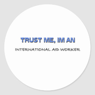 Trust Me I'm an International Aid Worker Round Stickers