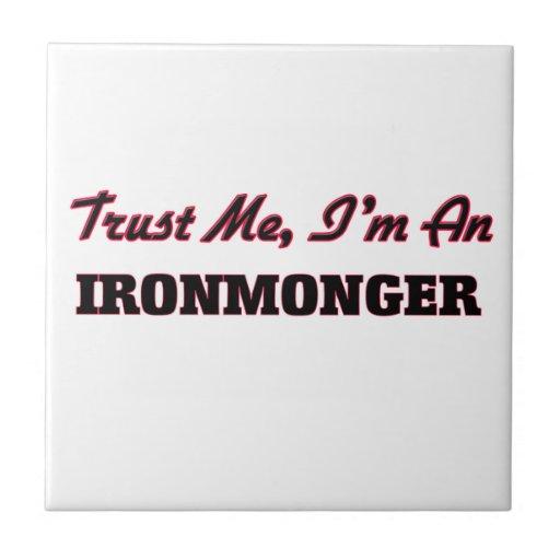 Trust me I'm an Ironmonger Tile