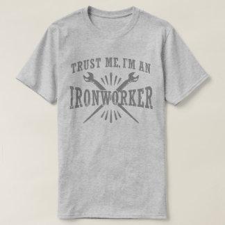 Trust Me I'm An Ironworker T-Shirt