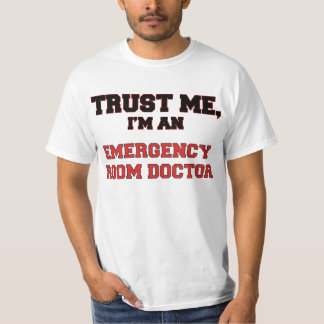 Trust Me I'm an My Emergency Room Doctor T-Shirt