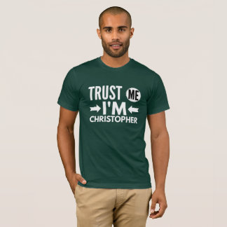 Trust me I'm Christopher T-Shirt