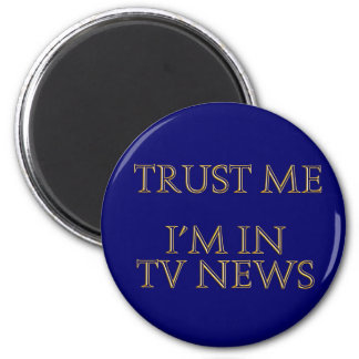 Trust me, I'm in TV News 2 Inch Round Magnet